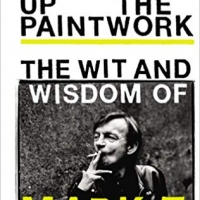 Messing Up The Paintwork : The Wit And Wisdom Of Mark E. Smith