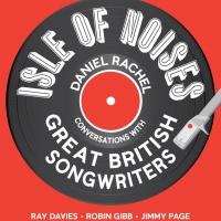 Daniel Rachel - Isle Of Noises: Conversations With Great British Songwriters